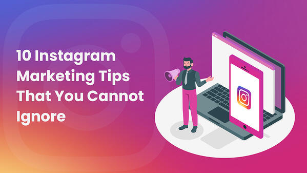 10 Instagram Marketing Tips That You Cannot Ignore