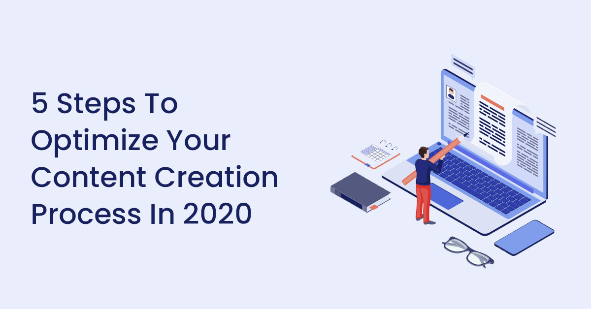 5 Steps To Optimize Your Content Creation Process In 2020