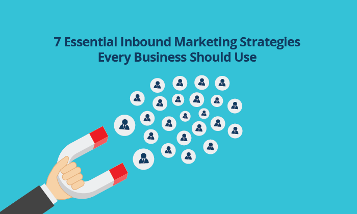 7-essential-inbound-marketing-strategies-every-business-should-use