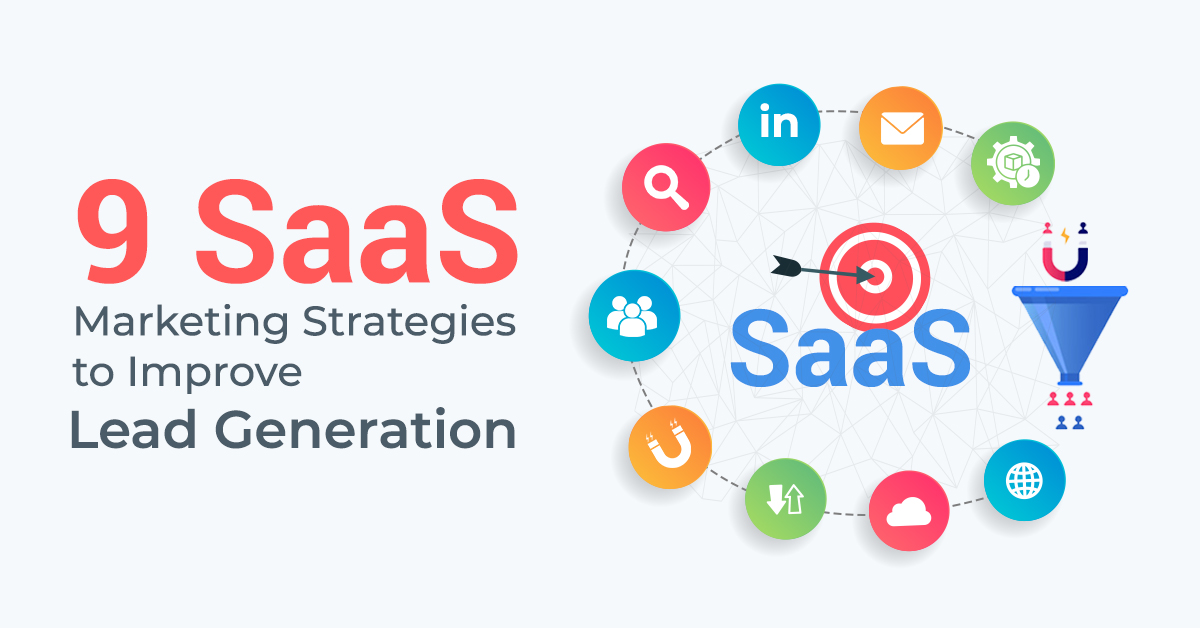 9 SaaS Marketing Strategies for Lead Generation