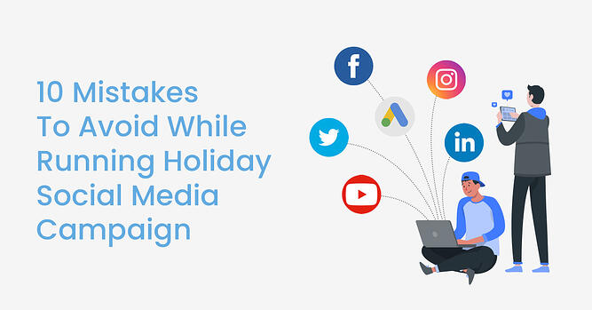 10 mistakes to avoid while running holiday social media campaign