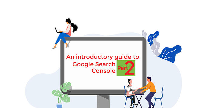 An Introductory Guide to Google Search Console - Part 2