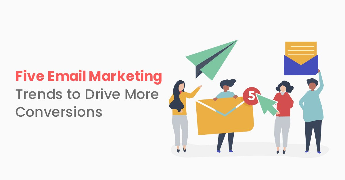 Five Email Marketing Trends For More Conversions