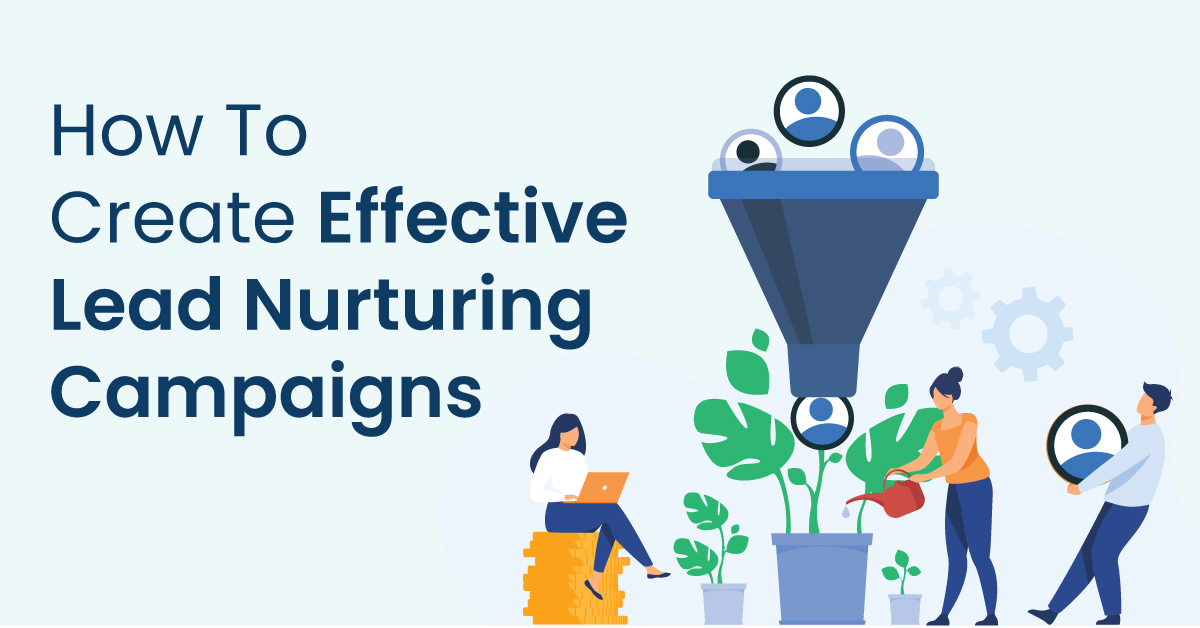 How To Create Effective Lead Nurturing Campaigns
