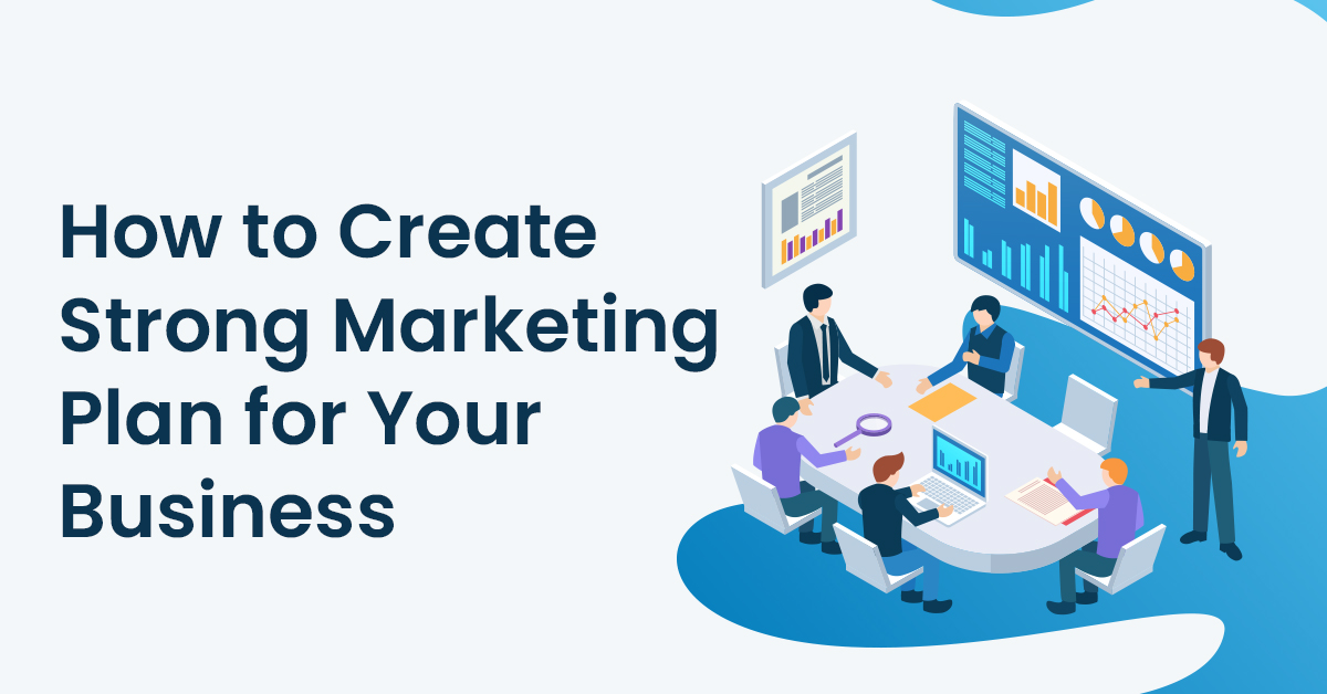 How to Create Strong Marketing Plan for your Business