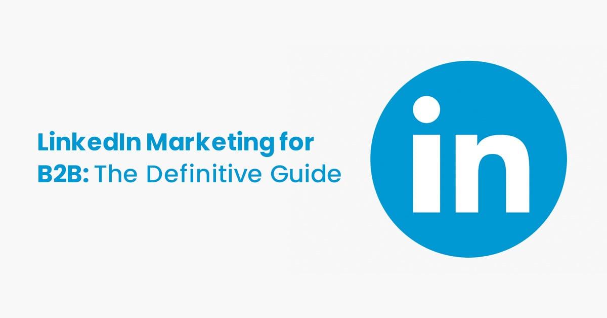 LinkedIn Marketing for B2B The Definitive Guide