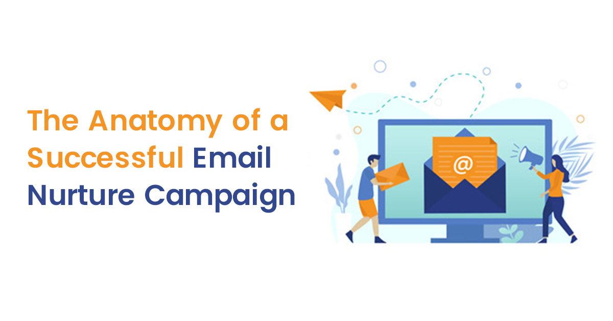 The Anatomy of a Successful Email Nurture Campaign