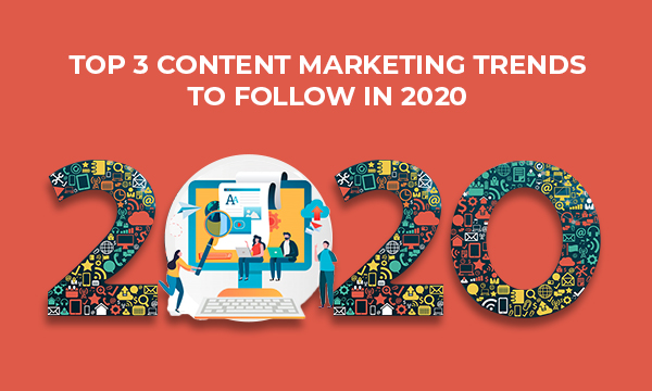 Top 3 Content Marketing Trends in 2020