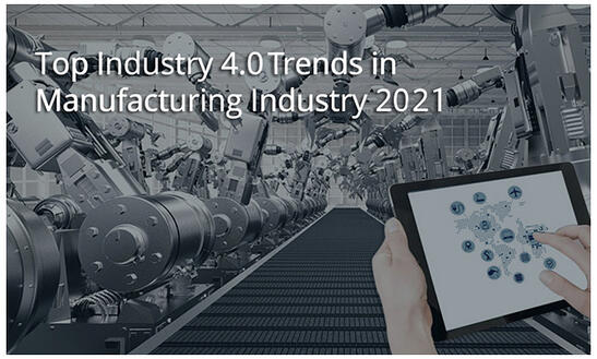 Top Industry 4.0 Trends in Manufacturing Industry 2021
