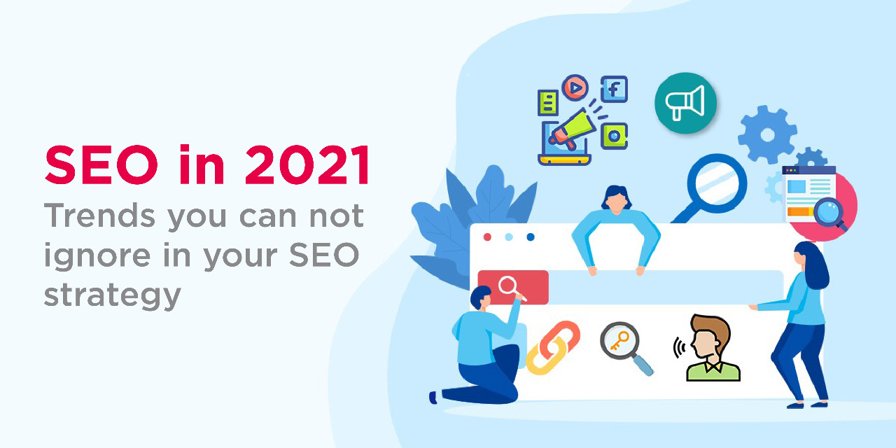 SEO in 2021: Trends you can not ignore in your SEO strategy