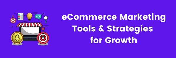 eCommerce Marketing Tools and Strategies for Growth