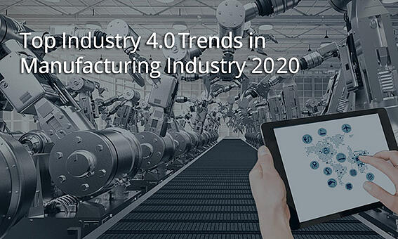 Industry 4.0 Trends in Manufacturing for 2020