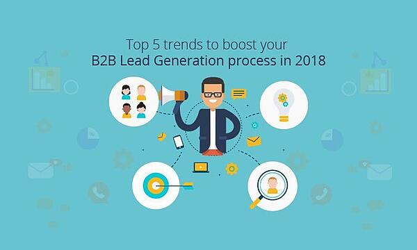 top-5-trends-to-boost-your-b2b-lead-generation-process-in-2018